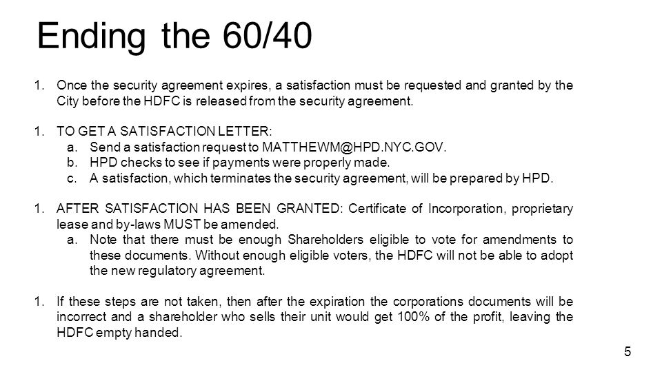 Ending the 60/40 1.Once the security agreement expires, a satisfaction must be requested and granted by the City before the HDFC is released from the security agreement.