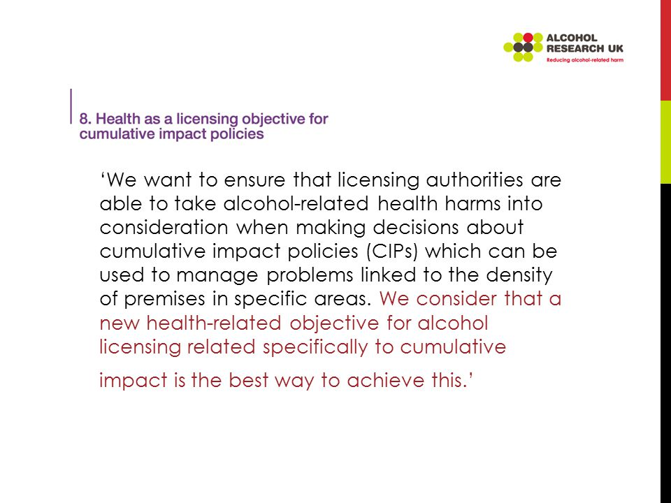 'We want to ensure that licensing authorities are able to take alcohol-related health harms into consideration when making decisions about cumulative impact policies (CIPs) which can be used to manage problems linked to the density of premises in specific areas.