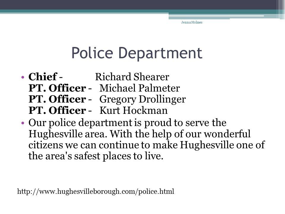 Police Department Chief - Richard Shearer PT. Officer - Michael Palmeter PT.