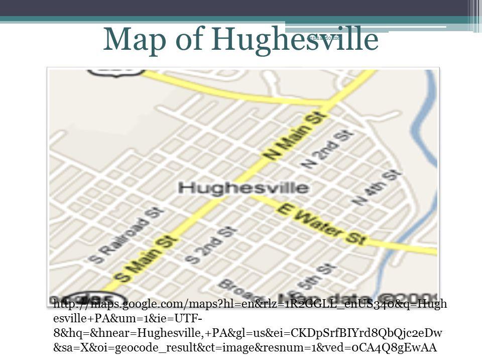 Map of Hughesville http://maps.google.com/maps hl=en&rlz=1R2GGLL_enUS340&q=Hugh esville+PA&um=1&ie=UTF- 8&hq=&hnear=Hughesville,+PA&gl=us&ei=CKDpSrfBIYrd8QbQjc2eDw &sa=X&oi=geocode_result&ct=image&resnum=1&ved=0CA4Q8gEwAA Jenna Holmes