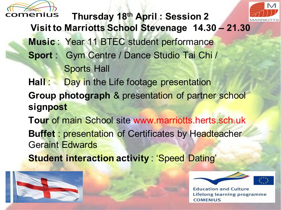 Thursday 18 th April : Session 2 Visit to Marriotts School Stevenage 14.30 – 21.30 Music : Year 11 BTEC student performance Sport : Gym Centre / Dance