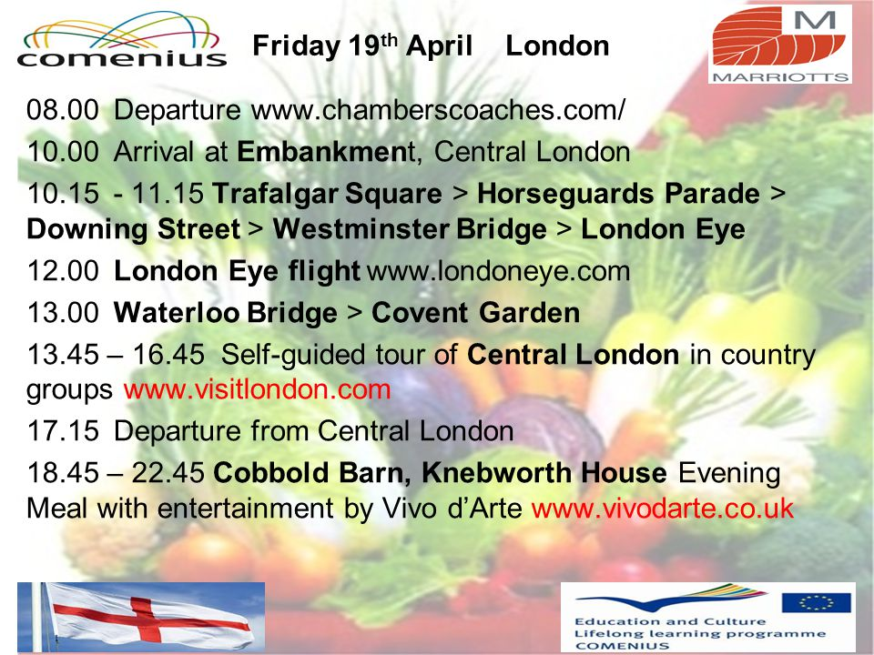 Friday 19 th April London 08.00Departure www.chamberscoaches.com/ 10.00Arrival at Embankment, Central London 10.15- 11.15 Trafalgar Square > Horseguar