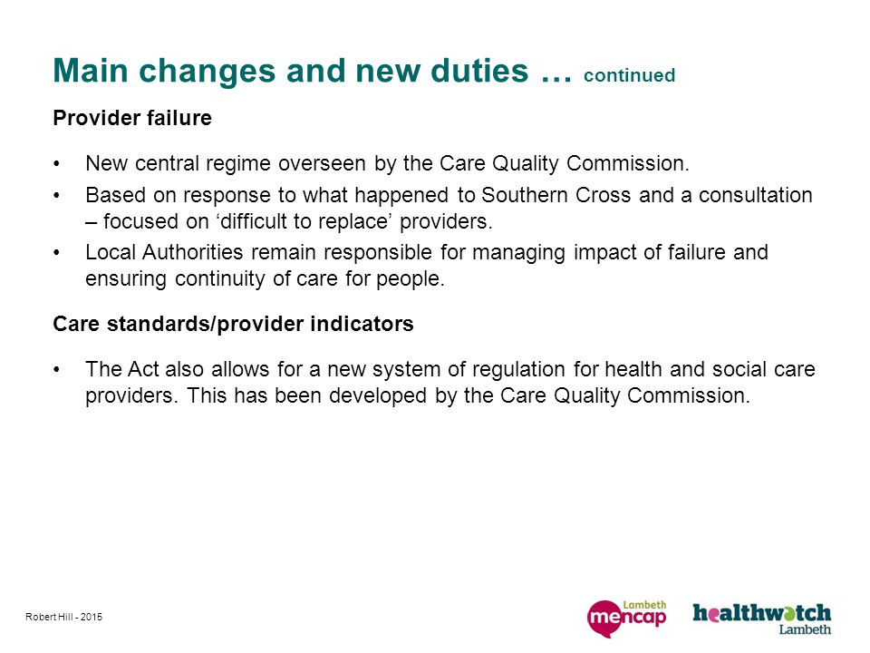 Provider failure New central regime overseen by the Care Quality Commission. Based on response to what happened to Southern Cross and a consultation –