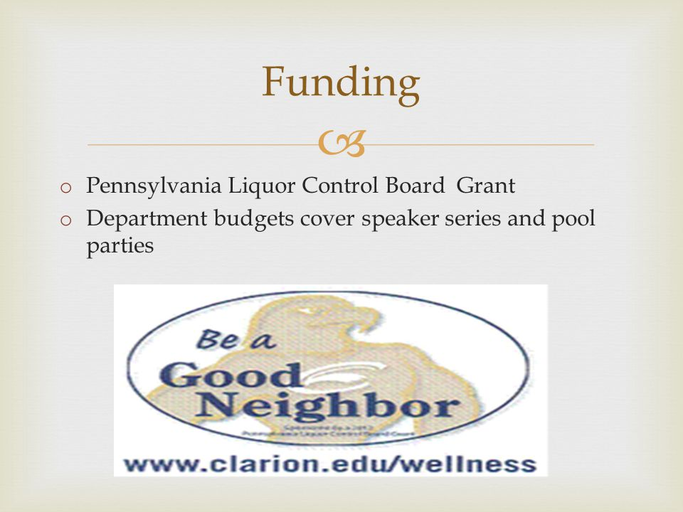  Funding o Pennsylvania Liquor Control Board Grant o Department budgets cover speaker series and pool parties