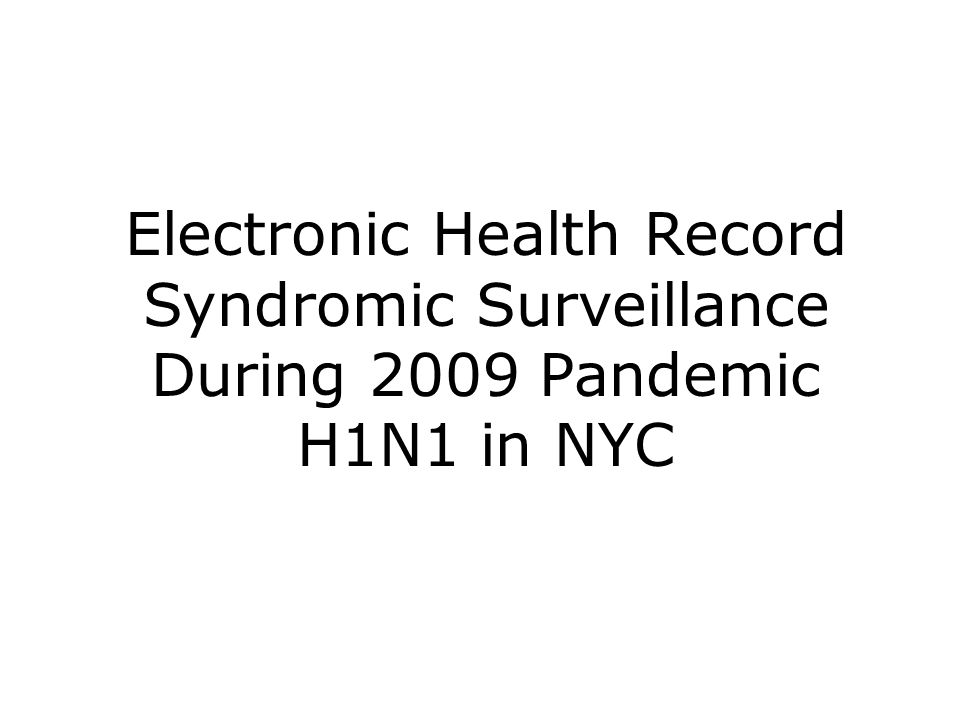 Electronic Health Record Syndromic Surveillance During 2009 Pandemic H1N1 in NYC