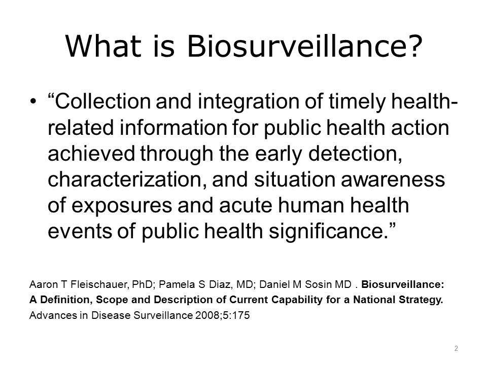 """What is Biosurveillance? """"Collection and integration of timely health- related information for public health action achieved through the early detecti"""