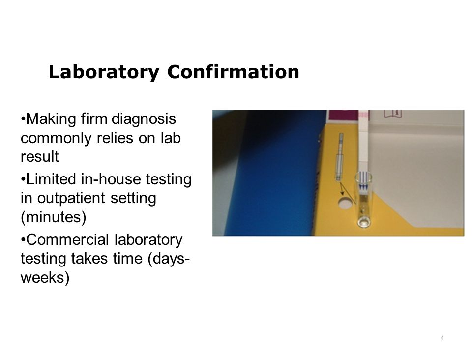 Laboratory Confirmation Making firm diagnosis commonly relies on lab result Limited in-house testing in outpatient setting (minutes) Commercial labora