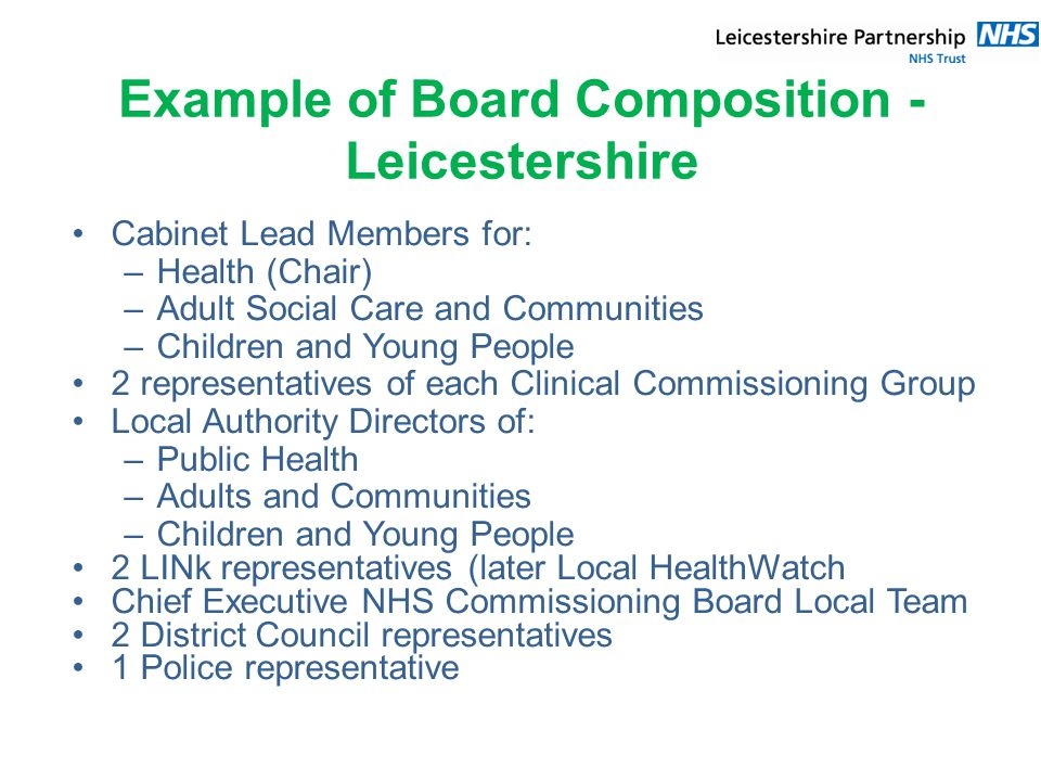 Example of Board Composition - Leicestershire Cabinet Lead Members for: –Health (Chair) –Adult Social Care and Communities –Children and Young People