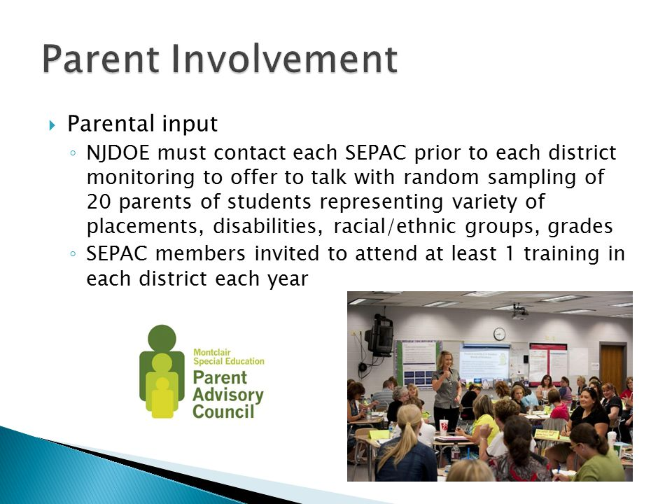  Parental input ◦ NJDOE must contact each SEPAC prior to each district monitoring to offer to talk with random sampling of 20 parents of students rep