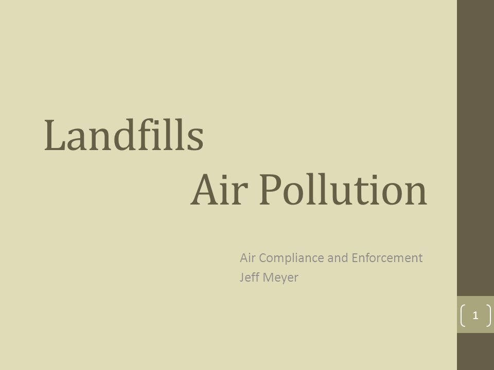 Landfills Air Pollution Air Compliance and Enforcement Jeff Meyer 1