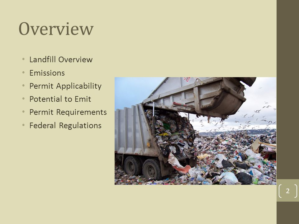 Overview Landfill Overview Emissions Permit Applicability Potential to Emit Permit Requirements Federal Regulations 2