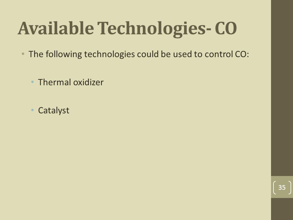 Available Technologies- CO The following technologies could be used to control CO: Thermal oxidizer Catalyst 35