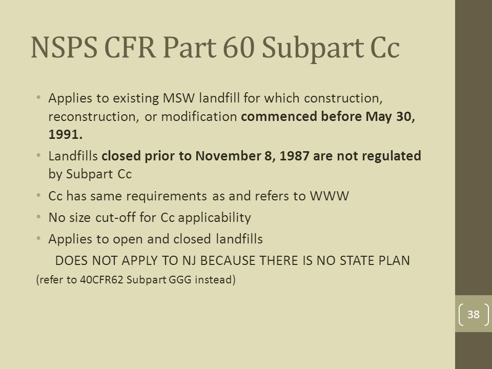 NSPS CFR Part 60 Subpart Cc Applies to existing MSW landfill for which construction, reconstruction, or modification commenced before May 30, 1991.