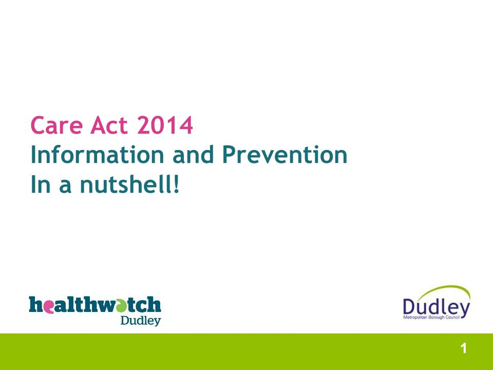 Care Act 2014 Information and Prevention In a nutshell! 1