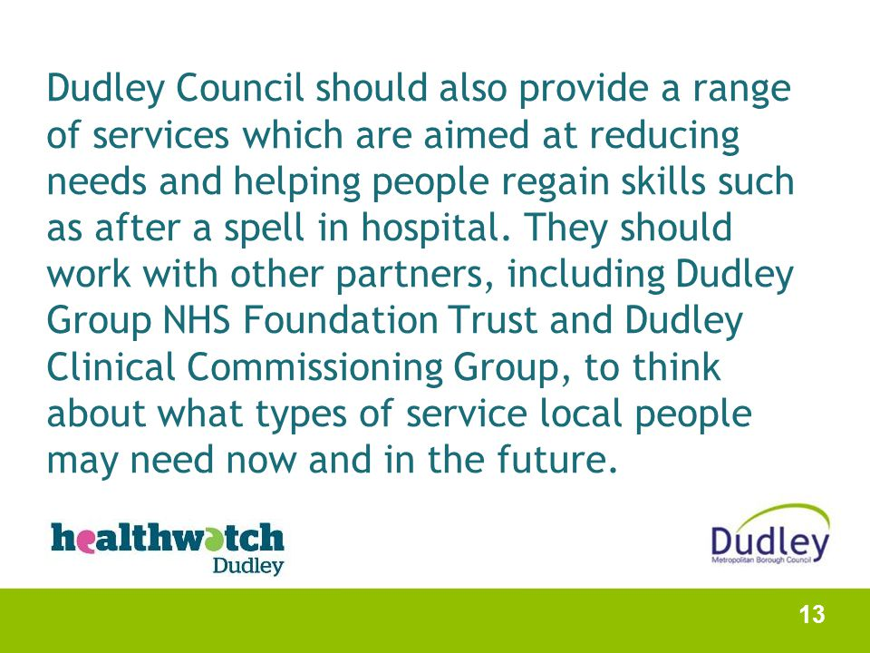 Dudley Council should also provide a range of services which are aimed at reducing needs and helping people regain skills such as after a spell in hos