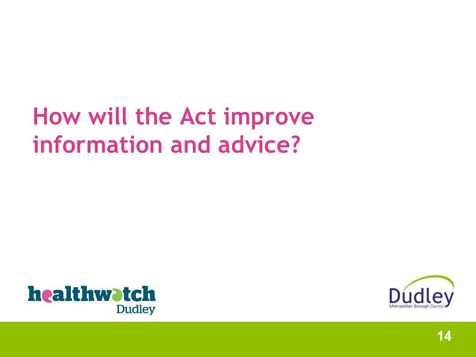 How will the Act improve information and advice? 14