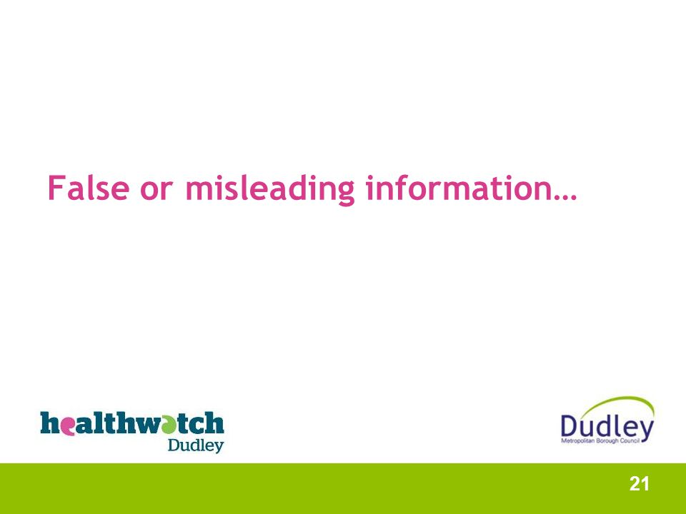 False or misleading information… 21