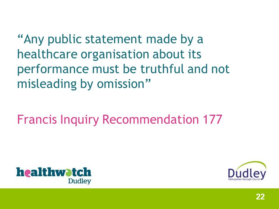 """Any public statement made by a healthcare organisation about its performance must be truthful and not misleading by omission"" Francis Inquiry Recomme"