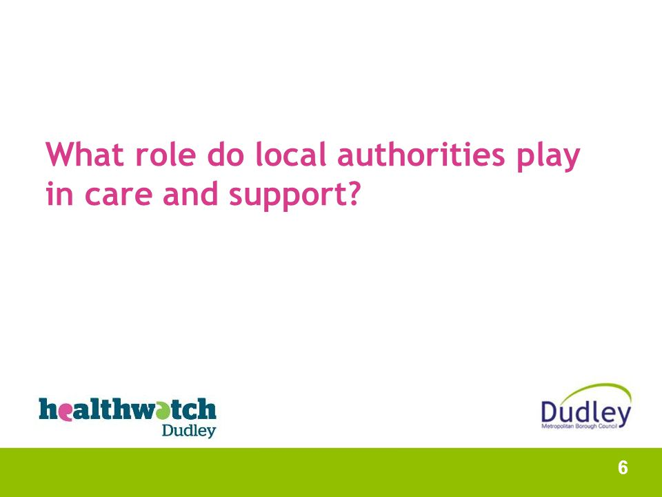 What role do local authorities play in care and support? 6