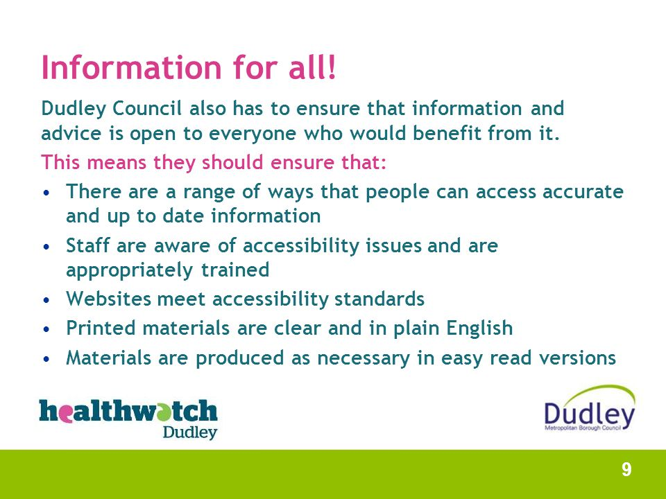 Information for all! Dudley Council also has to ensure that information and advice is open to everyone who would benefit from it. This means they shou