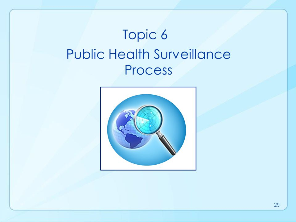 Before collecting data, decide on the overarching goal of the system Surveillance Process Data Collection Data Analysis Data Interpretation Data Dissemination Link to Action 30