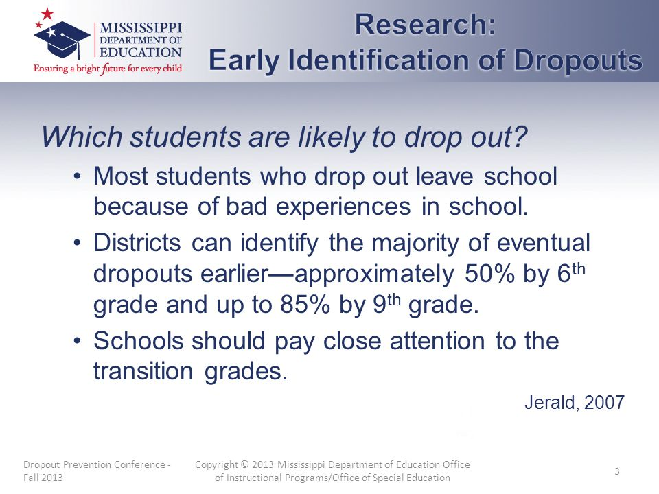 Which students are likely to drop out? Most students who drop out leave school because of bad experiences in school. Districts can identify the majori