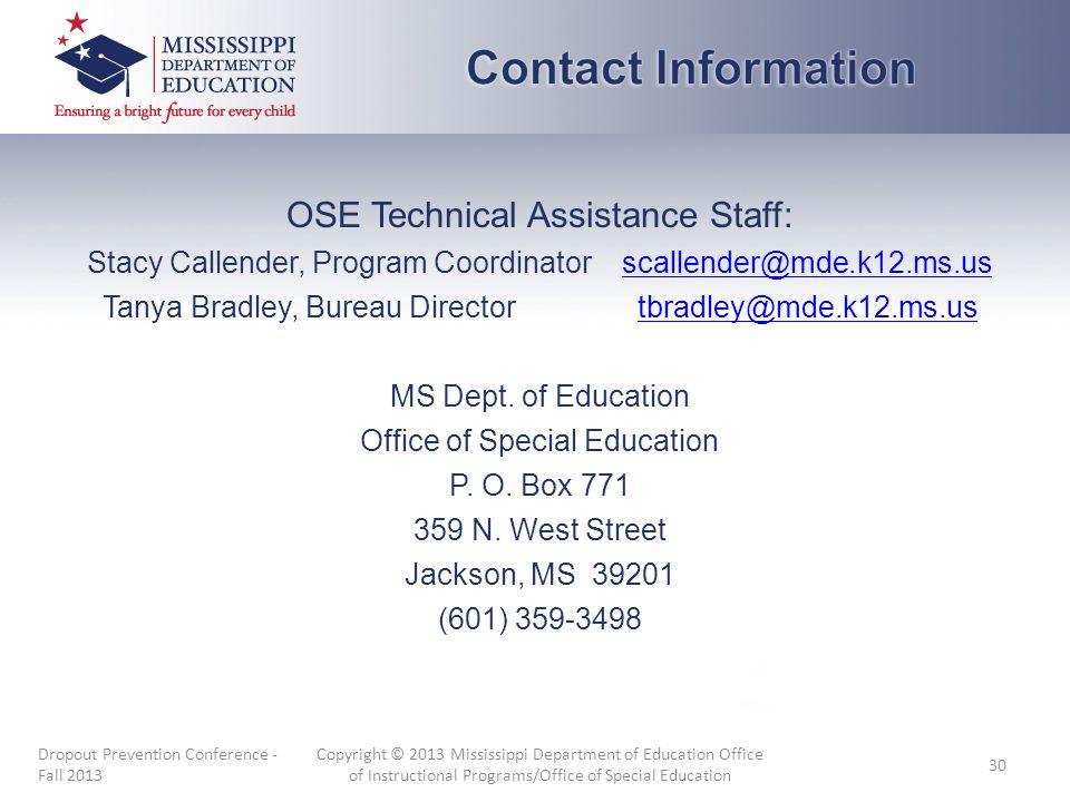 OSE Technical Assistance Staff: Stacy Callender, Program Coordinatorscallender@mde.k12.ms.usscallender@mde.k12.ms.us Tanya Bradley, Bureau Directortbradley@mde.k12.ms.ustbradley@mde.k12.ms.us MS Dept.