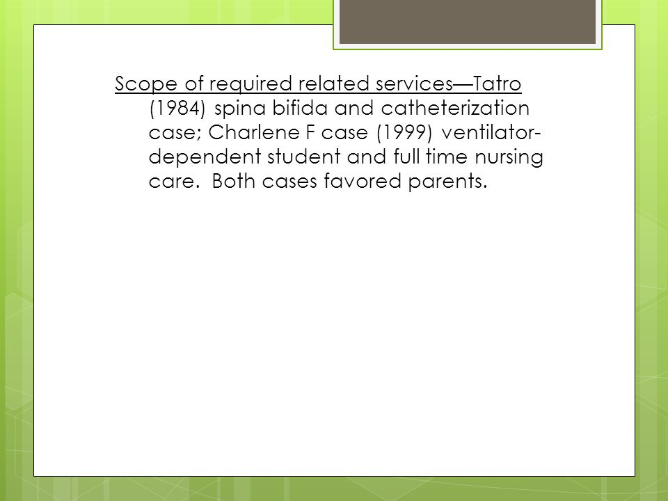 Scope of required related services—Tatro (1984) spina bifida and catheterization case; Charlene F case (1999) ventilator- dependent student and full time nursing care.