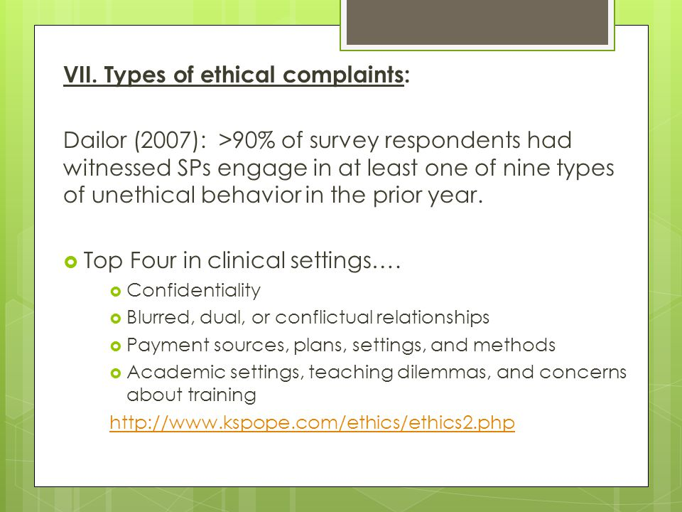VII. Types of ethical complaints: Dailor (2007): >90% of survey respondents had witnessed SPs engage in at least one of nine types of unethical behavi