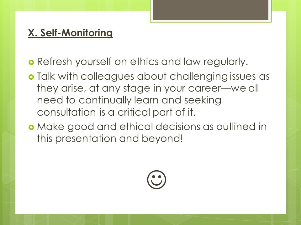 X.Self-Monitoring  Refresh yourself on ethics and law regularly.
