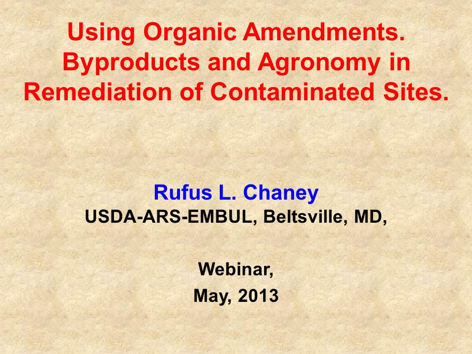 Using Organic Amendments. Byproducts and Agronomy in Remediation of Contaminated Sites. Rufus L. Chaney USDA-ARS-EMBUL, Beltsville, MD, Webinar, May,