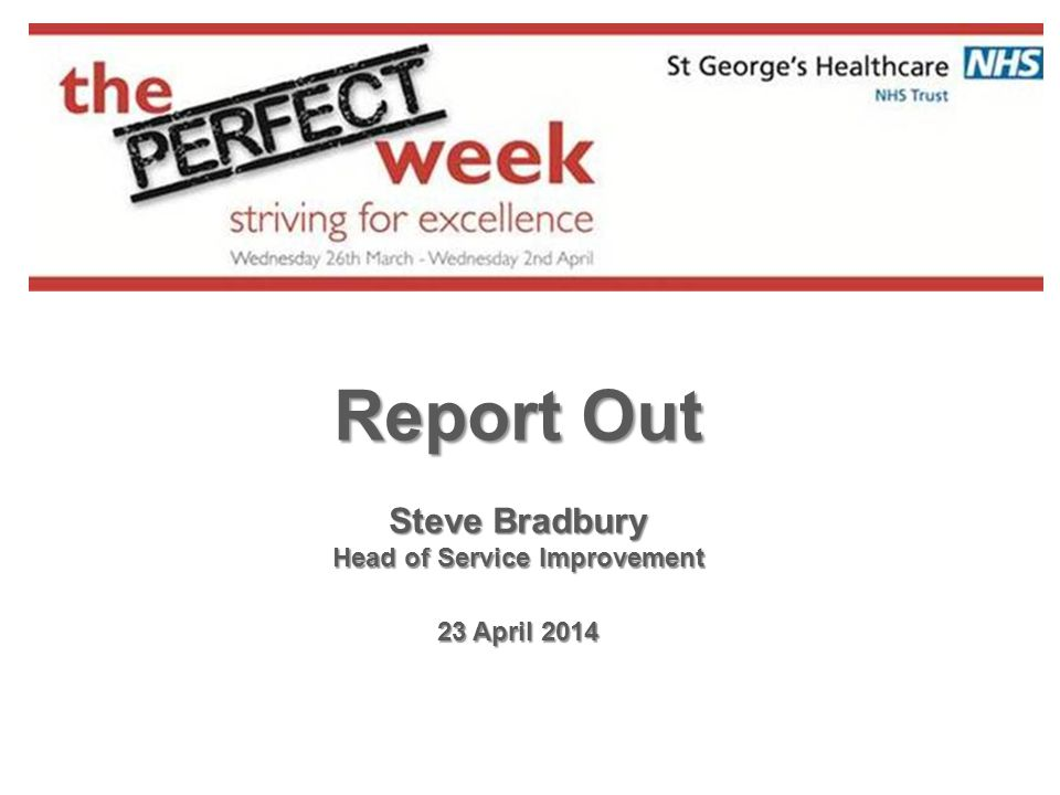 Report Out Steve Bradbury Head of Service Improvement 23 April 2014
