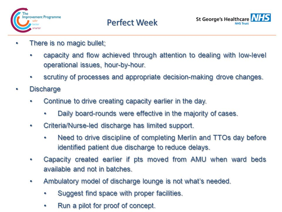 Perfect Week There is no magic bullet;There is no magic bullet; capacity and flow achieved through attention to dealing with low-level operational issues, hour-by-hour.capacity and flow achieved through attention to dealing with low-level operational issues, hour-by-hour.