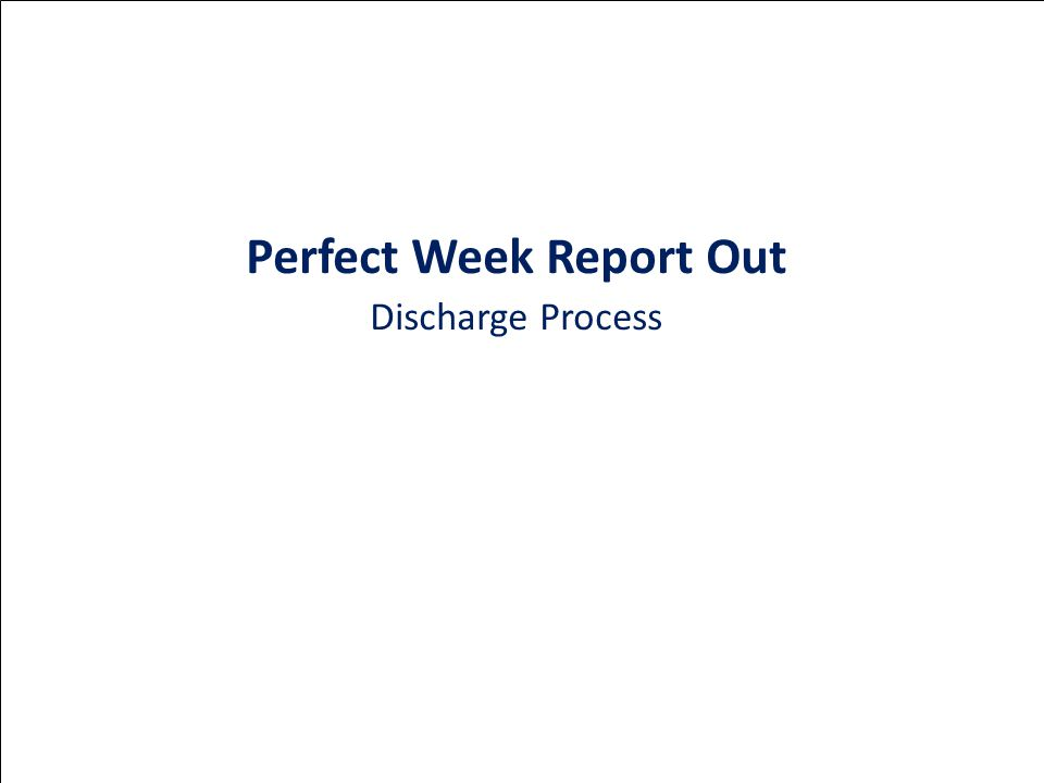 Perfect Week Report Out Discharge Process