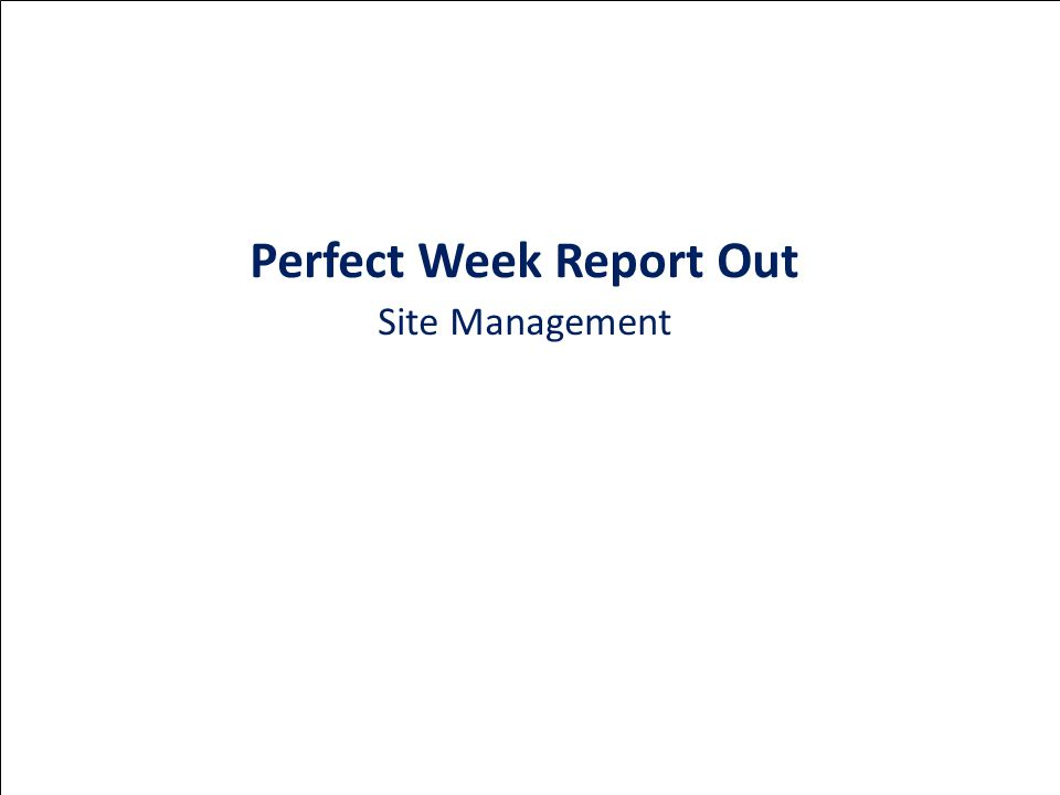 Perfect Week Report Out Site Management