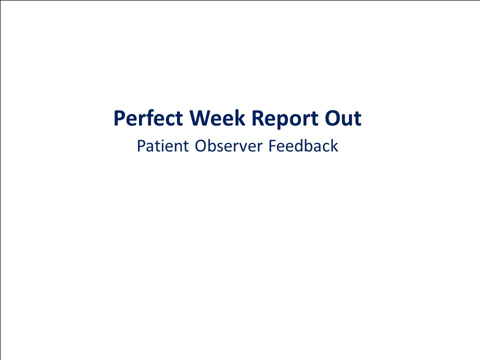 Perfect Week Report Out Patient Observer Feedback
