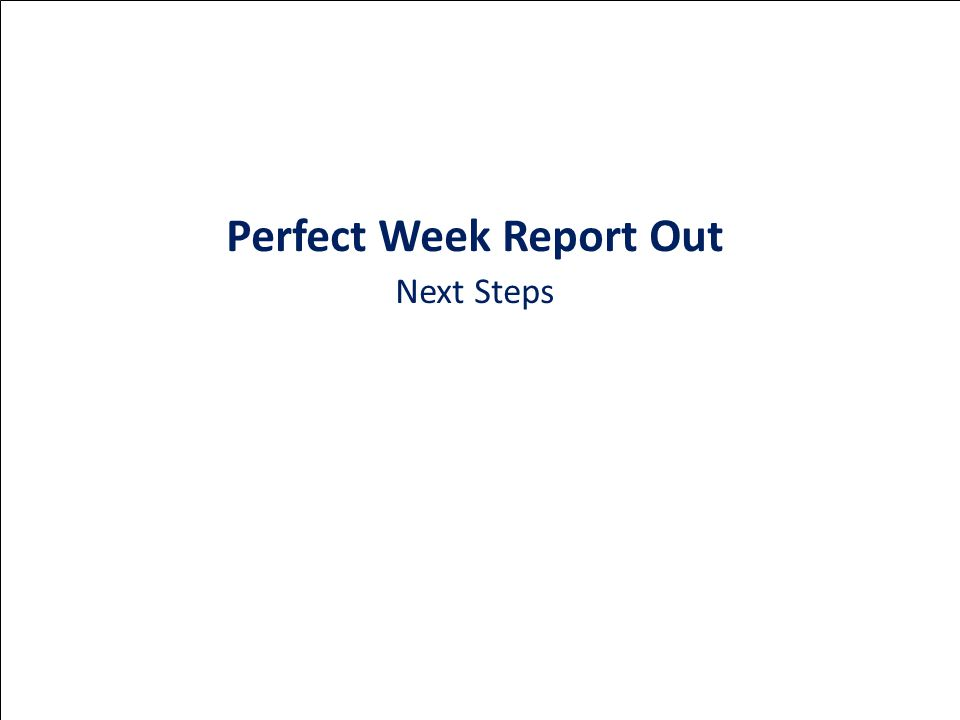 Perfect Week Report Out Next Steps