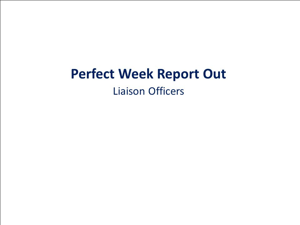 Perfect Week Report Out Liaison Officers