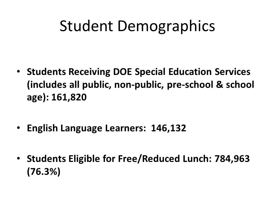 Student Demographics Students Receiving DOE Special Education Services (includes all public, non-public, pre-school & school age): 161,820 English Lan