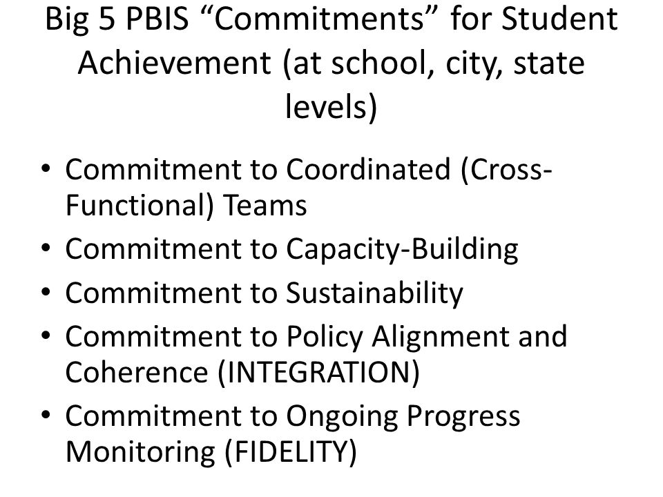 School-wide Positive Behavioral Interventions and Supports (PBIS) Build a continuum of supports that begins with the whole school and extends to intensive, wraparound support for individual students and their families.