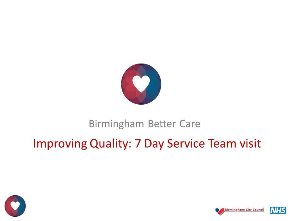 Birmingham Better Care Improving Quality: 7 Day Service Team visit