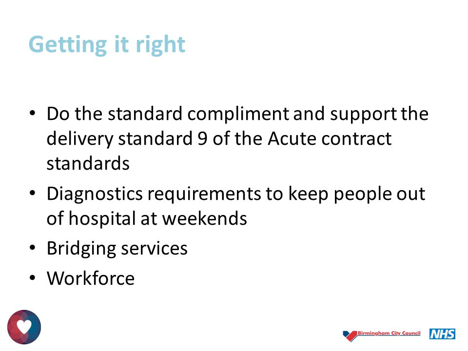 Getting it right Do the standard compliment and support the delivery standard 9 of the Acute contract standards Diagnostics requirements to keep peopl