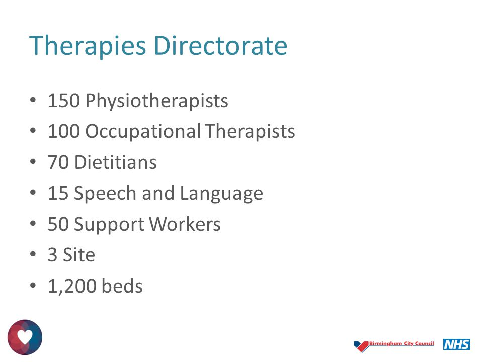 Therapies Directorate 150 Physiotherapists 100 Occupational Therapists 70 Dietitians 15 Speech and Language 50 Support Workers 3 Site 1,200 beds