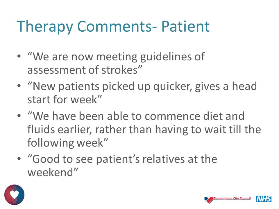 """Therapy Comments- Patient """"We are now meeting guidelines of assessment of strokes"""" """"New patients picked up quicker, gives a head start for week"""" """"We h"""