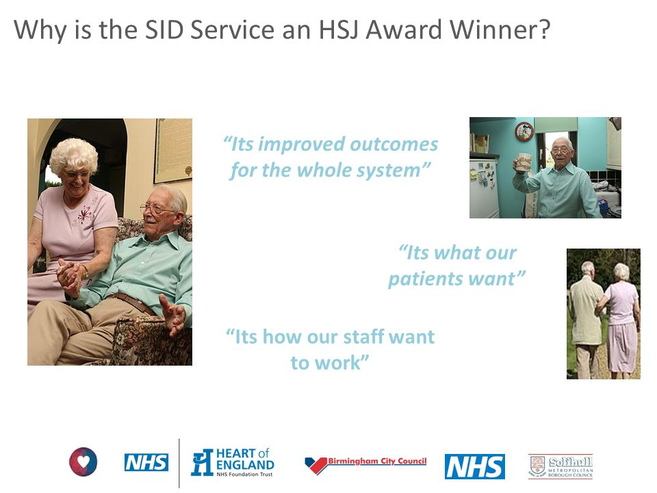 """Why is the SID Service an HSJ Award Winner? """"Its improved outcomes for the whole system"""" """"Its how our staff want to work"""" """"Its what our patients want"""""""
