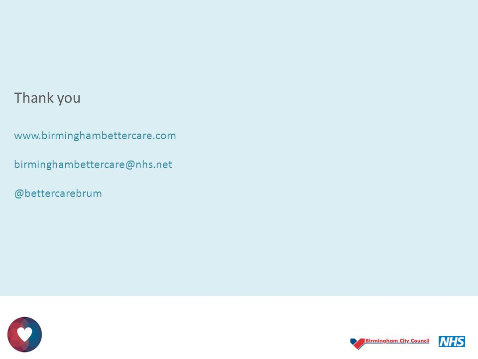 Thank you www.birminghambettercare.com birminghambettercare@nhs.net @bettercarebrum