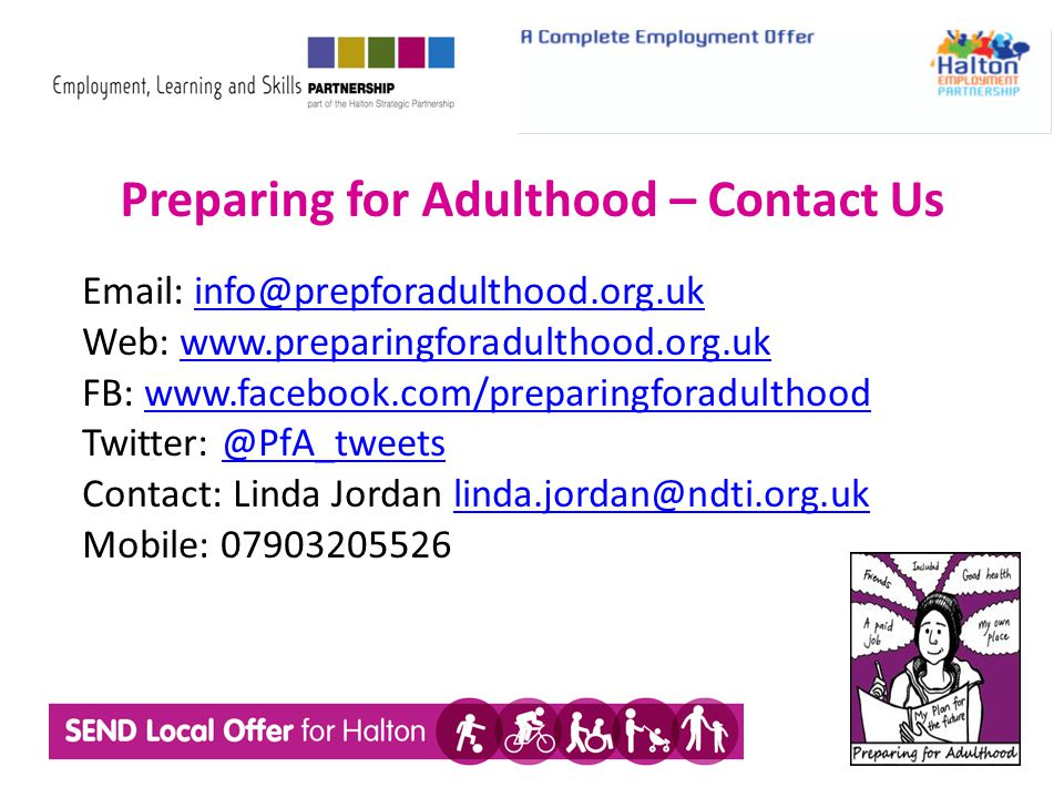 Preparing for Adulthood – Contact Us Email: info@prepforadulthood.org.ukinfo@prepforadulthood.org.uk Web: www.preparingforadulthood.org.ukwww.preparin
