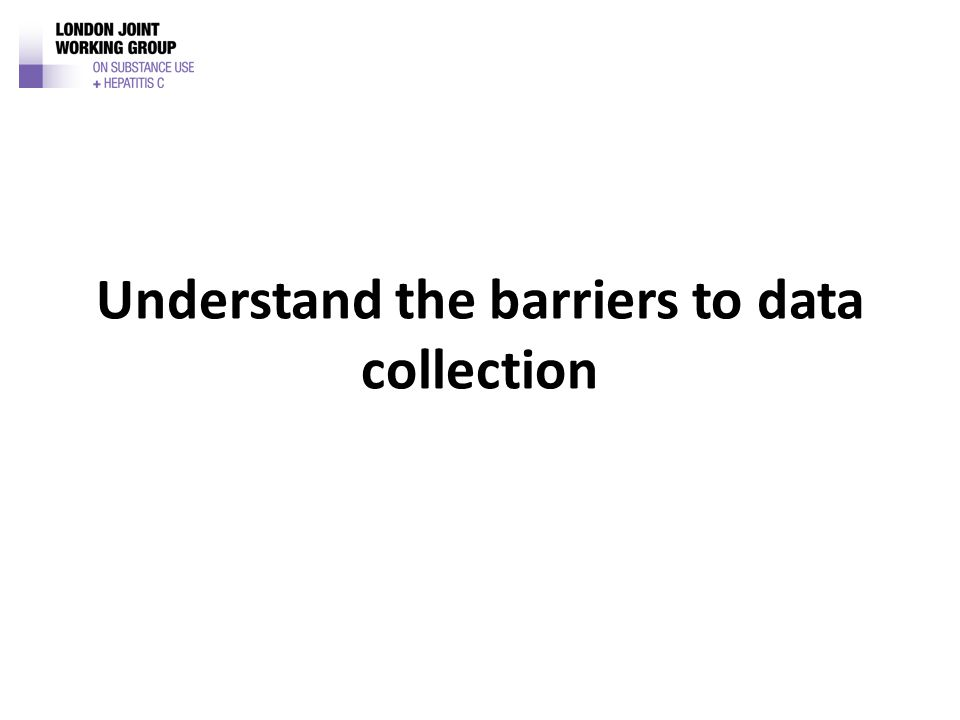 Understand the barriers to data collection