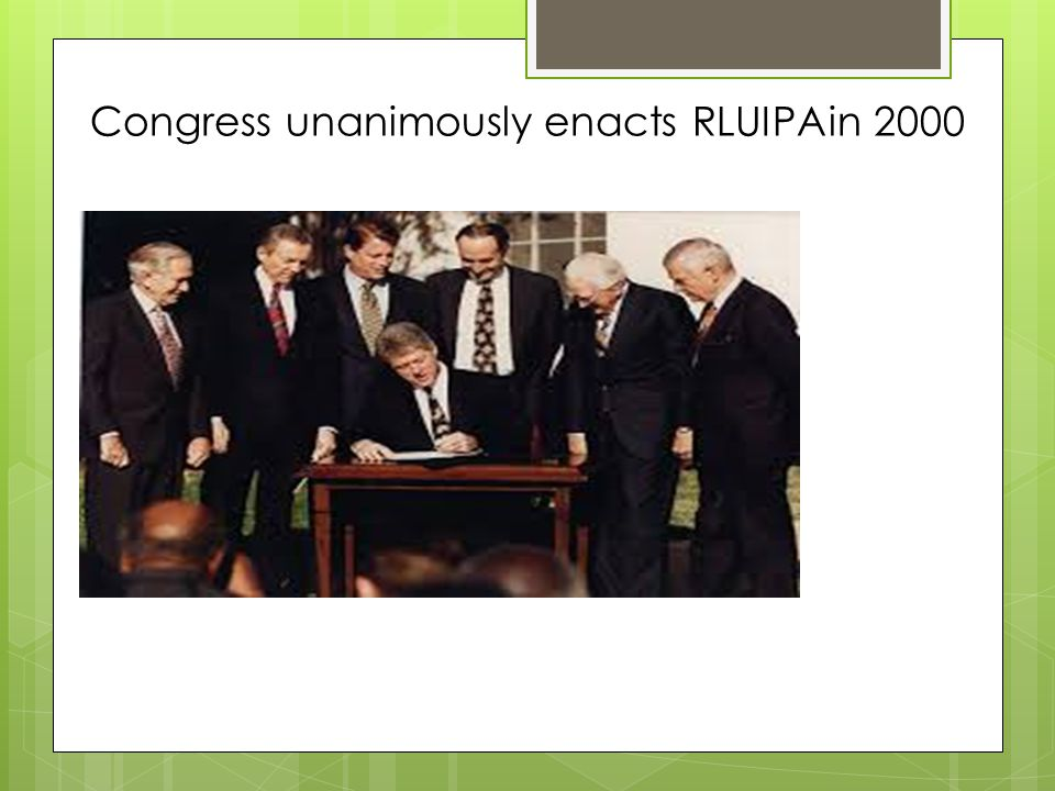 Congress unanimously enacts RLUIPAin 2000