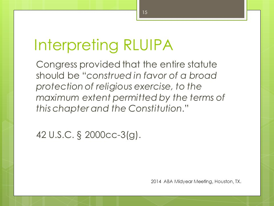 Interpreting RLUIPA Congress provided that the entire statute should be construed in favor of a broad protection of religious exercise, to the maximum extent permitted by the terms of this chapter and the Constitution. 42 U.S.C.